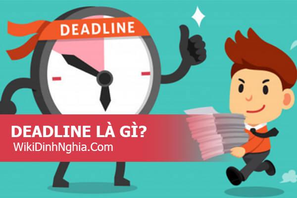 Deadline là gì, dí deadline chạy deadline nghĩa là gì trong công việc?