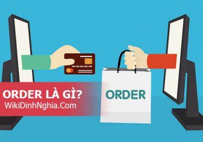 Khái niệm hàng Order là gì, Pre Order, Purchase Order, Out of Order, Money order nghĩa là gì?