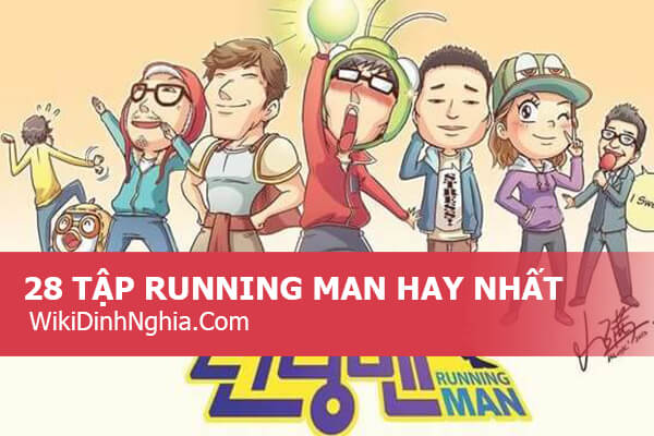 Danh sách những tập Running man hay nhất, hài hước, buồn cười và bựa nhất, rating cao