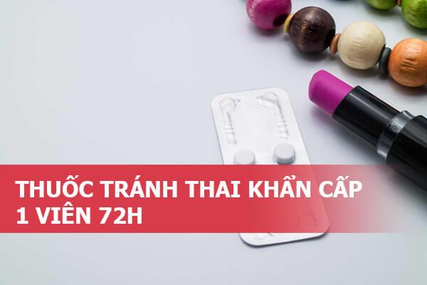 Thuốc tránh thai khẩn cấp loại 1 viên 72h có tốt không, uống đúng cách như thế nào hiệu quả, an toàn?